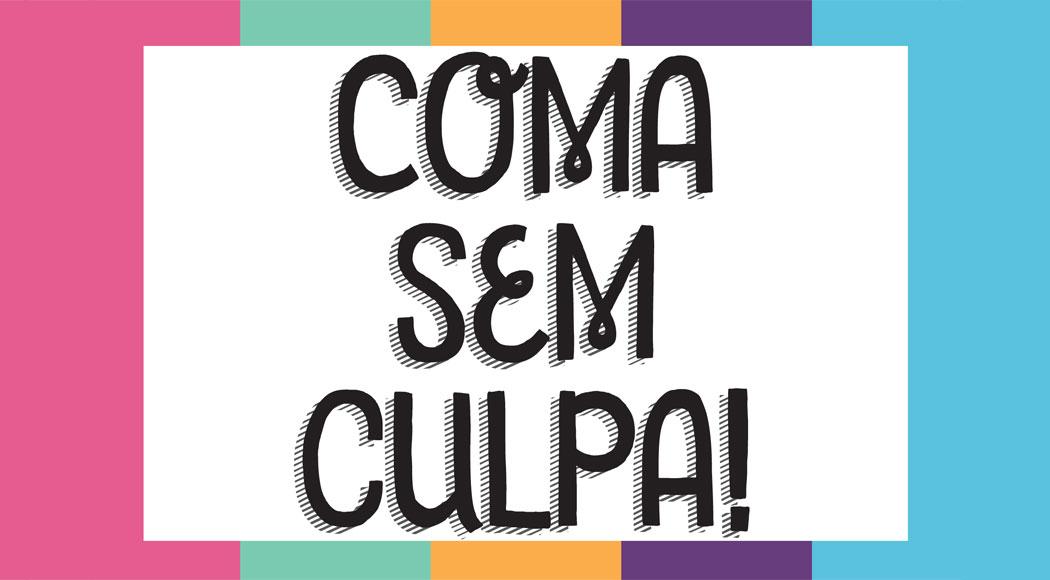 """Coma sem culpa!"", defendem especialistas"